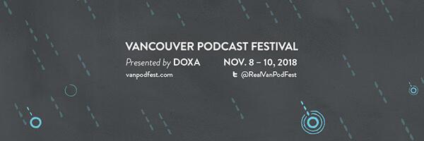 Vancouver Podcast Festival - November 8 - 10, 2018