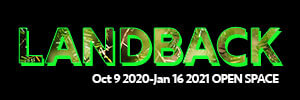 Landback   Open Space   Oct 9, 2020 - January 16, 2021